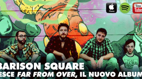 "BARISON SQUARE: CON IL NUOVO ALBUM ""FAR FROM OVER"" IL POP-PUNK CALIFORNIANO SBARCA A UDINE (E SU ITUNES)."