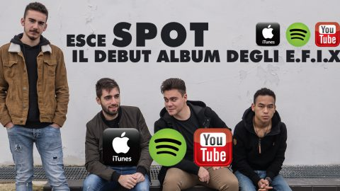 DALLA TOSCANA ARRIVA L'ALTERNATIVE ROCK DEGLI E.F.I.X. AL DEBUTTO CON L'ALBUM SPOT.