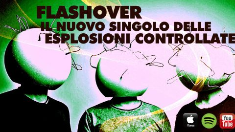 FLASHOVER, IN RADIO IL NUOVO SINGOLO DELLE ESPLOSIONI CONTROLLATE.