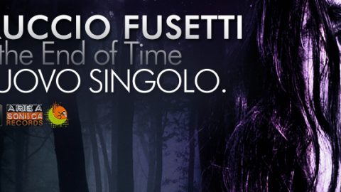 UNTIL THE END OF TIME: ESCE IL NUOVO SINGOLO DI FERRUCCIO FUSETTI!