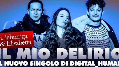 """""""IL MIO DELIRIO"""": IN RADIO IL NUOVO SINGOLO DI DIGITAL_HUMAN – FT. JAHMUGA & ELISABETTA."""