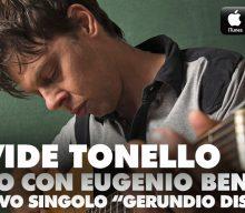 DUETTO CON EUGENIO BENNATO PER DAVIDE TONELLO, NEL NUOVO SINGOLO GERUNDIO DISTRATTO.