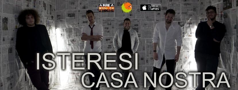 Grandi news dagli Isteresi: la band siciliana presenta il nuovo singolo Casa Nostra, brano in gara per il Premio Musica Contro Le Mafie.